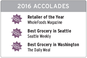 2016 accolades: Retailer of the Year WholeFoods Magazine, Best Grocery in Seattle Seattle Weekly, Best Grocery in Washington The Daily Meal